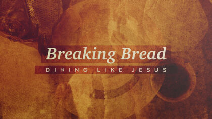 Breaking Bread: Dining Like Jesus