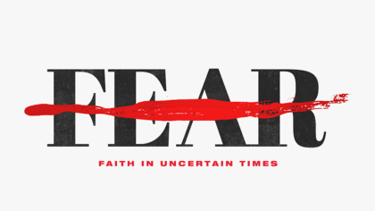 Fear: Faith In Uncertain Times