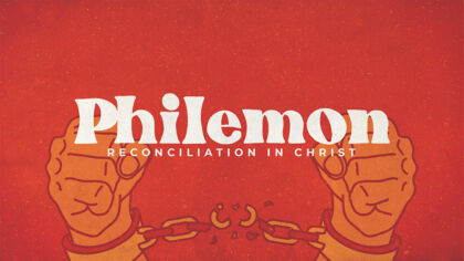 Philemon: Reconciliation In Christ