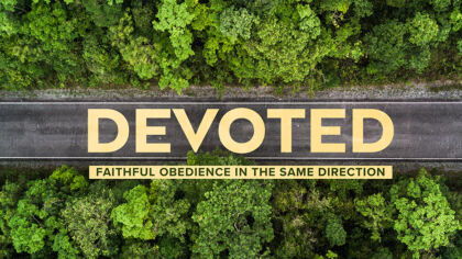 Devoted: Faithful Obedience in the Same Direction
