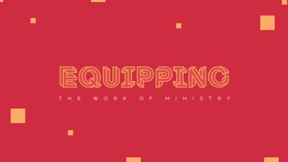 Equipping: The Work of Ministry