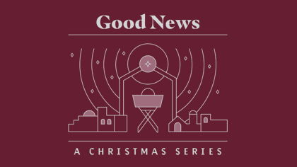 Good News: An Advent & Christmas Series