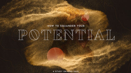 How to Squander Your Potential: A Study on King Saul