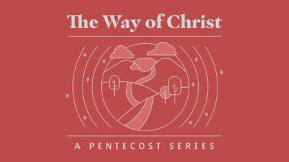 The Way Of Christ: A Pentecost Series