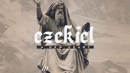 Ezekiel: A New Heart