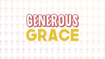Generous Grace