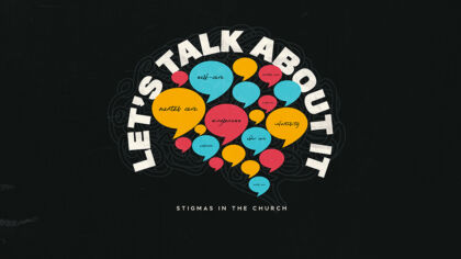 Let's Talk About It: Stigmas In The Church