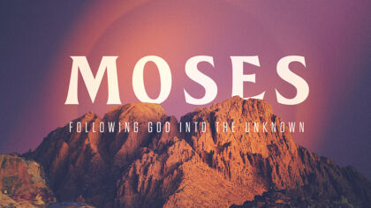 Moses: Following God Into The Unknown