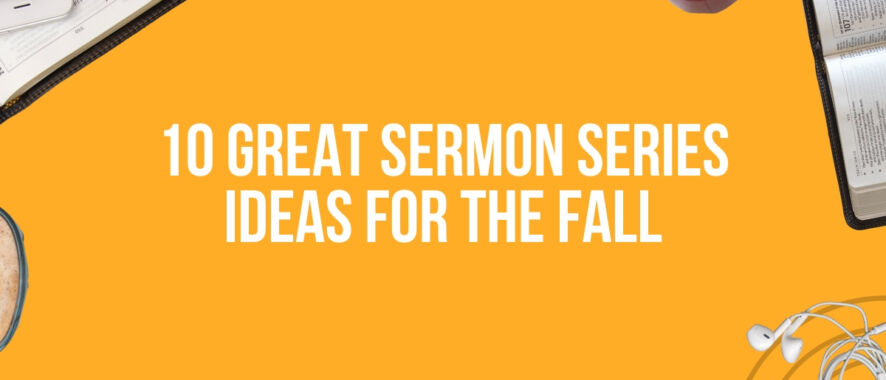 10 Great Sermon Series Ideas for the Fall