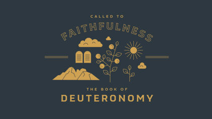 Called to Faithfulness: The Book of Deuteronomy
