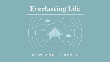 Everlasting Life: Now And Forever