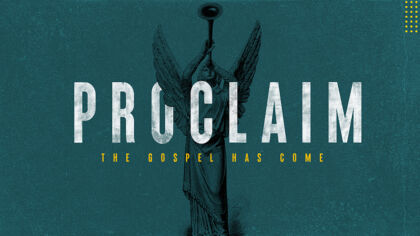 Proclaim: The Gospel Has Come