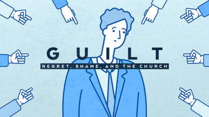 Guilt: Regret, Shame, and The Church