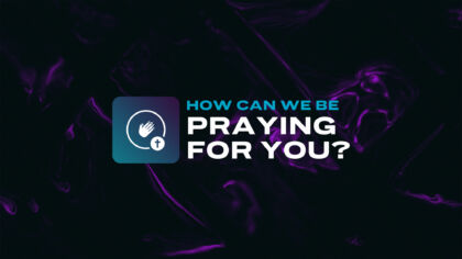 How Can We Be Praying For You?