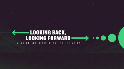 Looking Back, Looking Forward: A Year of God's Faithfulness