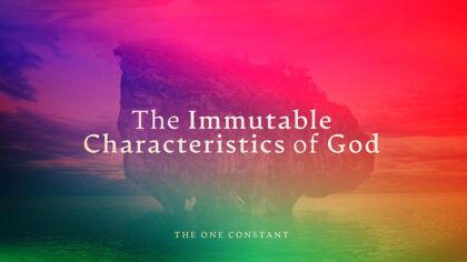 The Immutable Characteristics of God