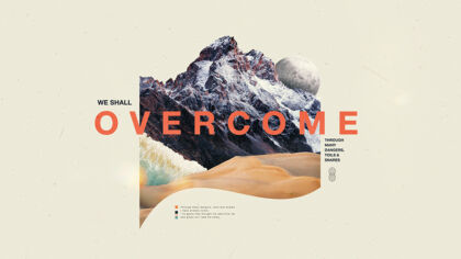 We Shall Overcome: Through Many Dangers, Toils, and Snares