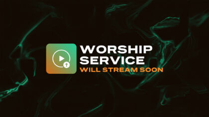 Worship Service Will Stream Soon