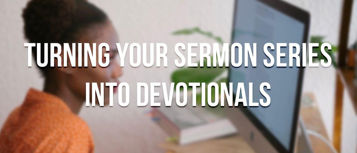Turning Sermon Series Into Devotionals