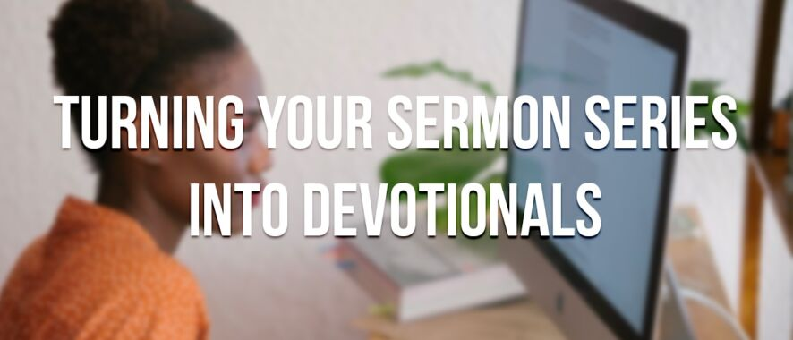 Turning Sermon Series Into Devotionals