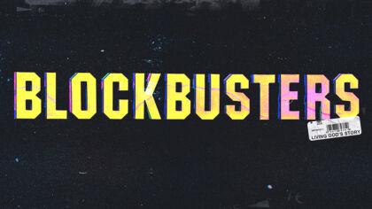 Blockbusters: Living God's Story