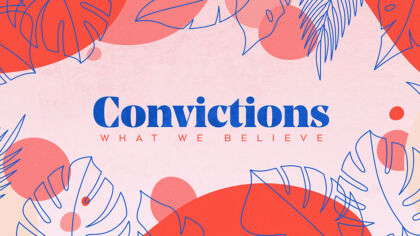 Convictions: What We Believe