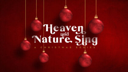 Heaven And Nature Sing: A Christmas Series