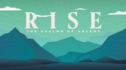 Rise: The Psalms of Ascent