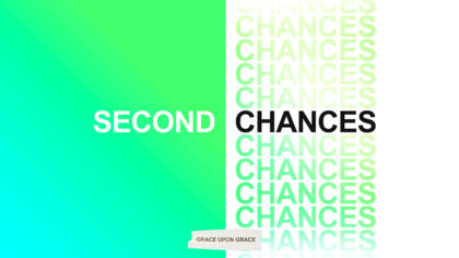 Second Chances: Grace Upon Grace