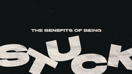 The Benefits Of Being Stuck
