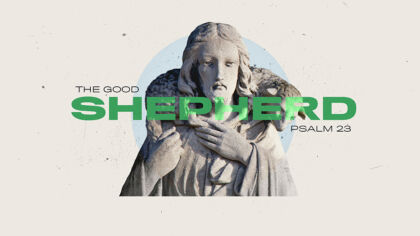 The Good Shepherd: Psalm 23