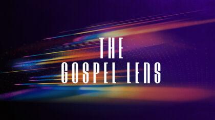 The Gospel Lens