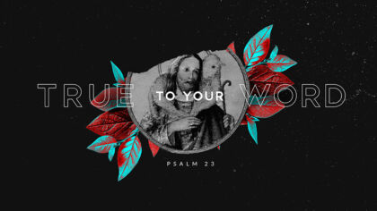 True To Your Word: Psalm 23