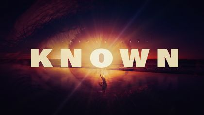 Known: Psalm 139