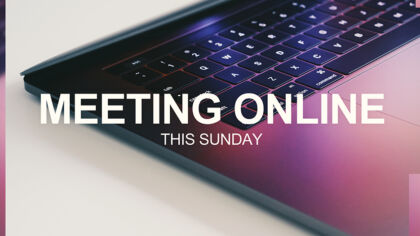 Meeting Online This Sunday