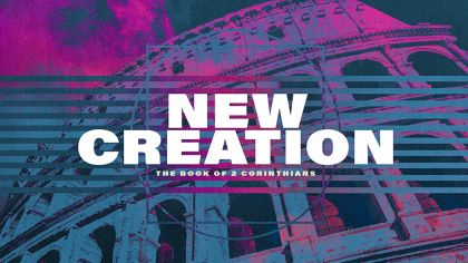 New Creation: The Book of 2 Corinthians
