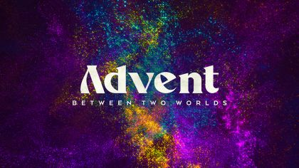 Advent: Between Two Worlds