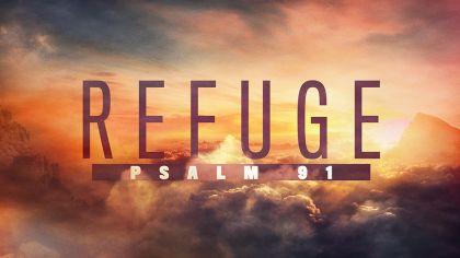 Refuge: Psalm 91