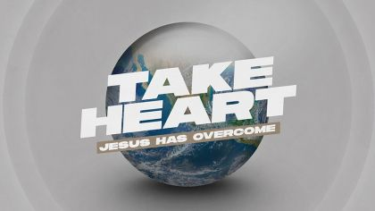 Take Heart: Jesus Has Overcome
