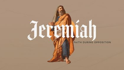 Jeremiah: Faith During Opposition
