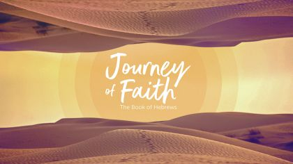 Journey Of Faith: The Book Of Hebrews