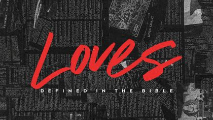Loves: Defined In the Bible