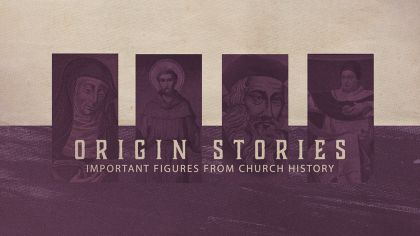 Origin Stories: Important Figures From Church History
