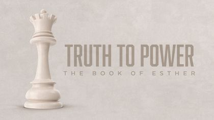 Truth To Power: The Book Of Esther
