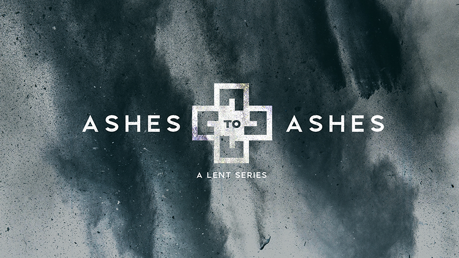 Ashes To Ashes A Lent Sermon Series Graphic
