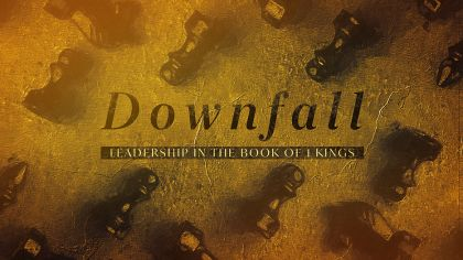 Downfall: Leadership In The Book of 1 Kings