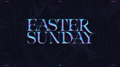Easter Sunday: Life To Life