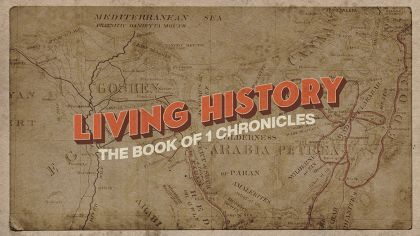 Living History: The Book of 1 Chronicles