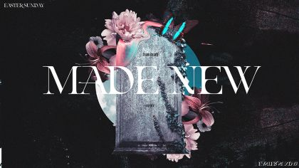 Made New: From Death To Life