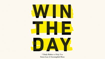 Win The Day: 7 Habits to Help You Stress Less & Accomplish More